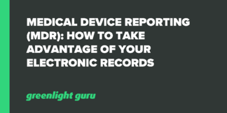 Medical Device Reporting (MDR): How to Take Advantage of Your Electronic Records - Featured Image
