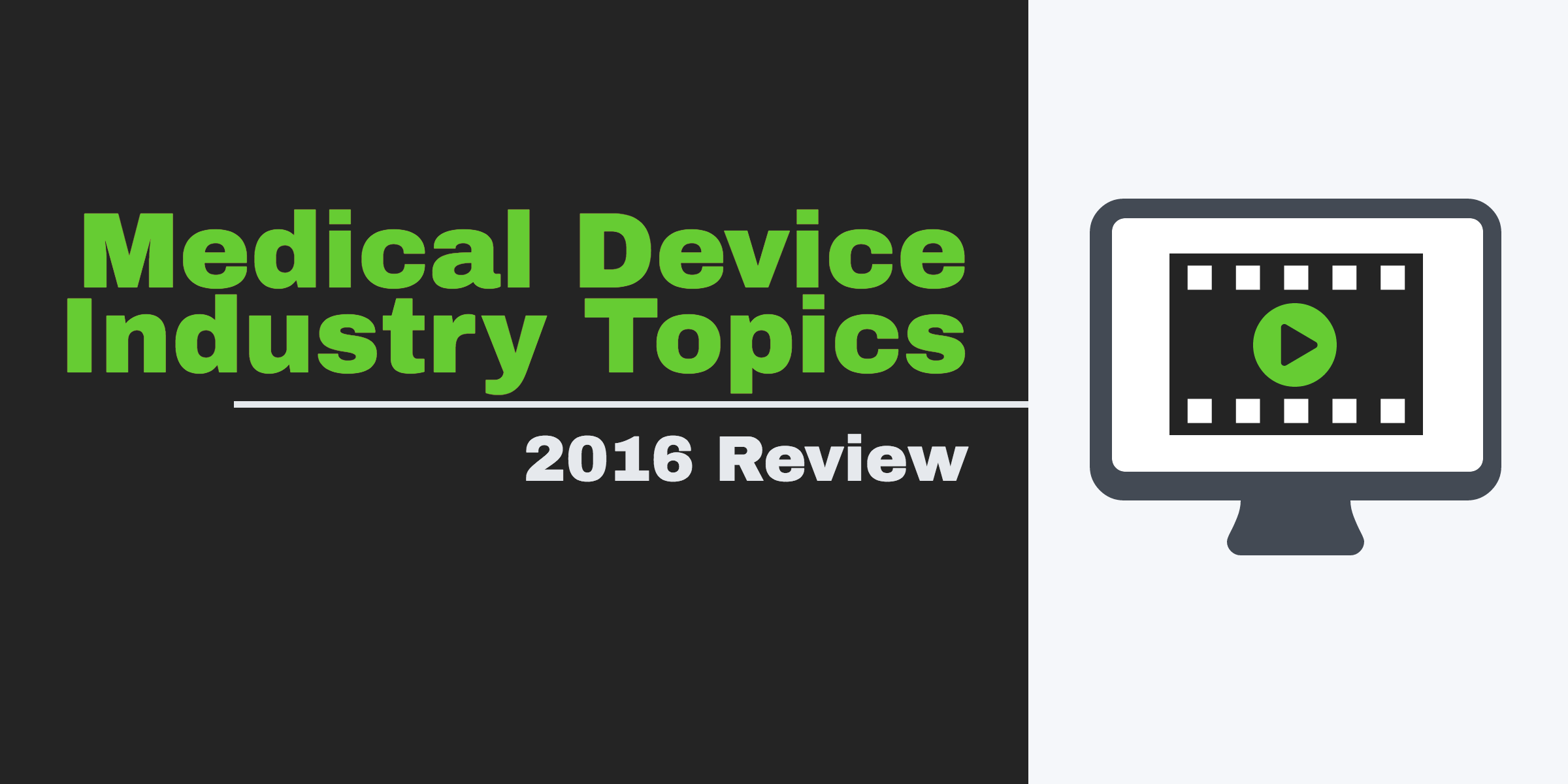A Review of the Most Important Medical Device Industry Topics in 2016 - Featured Image