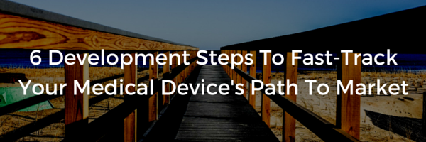 6 Medical Device Product Development Steps To Fast-Track Your Path To Market - Featured Image