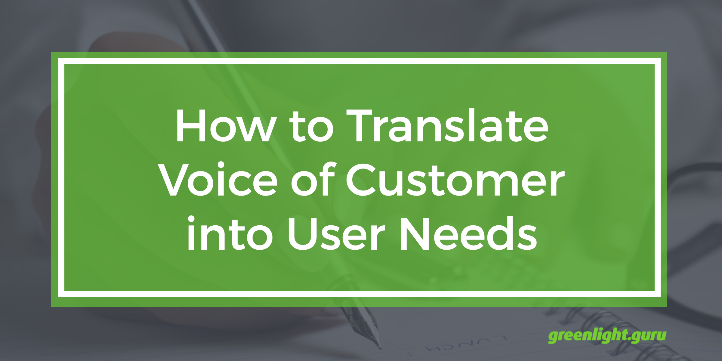 How to Translate Voice of Customer into User Needs - Featured Image
