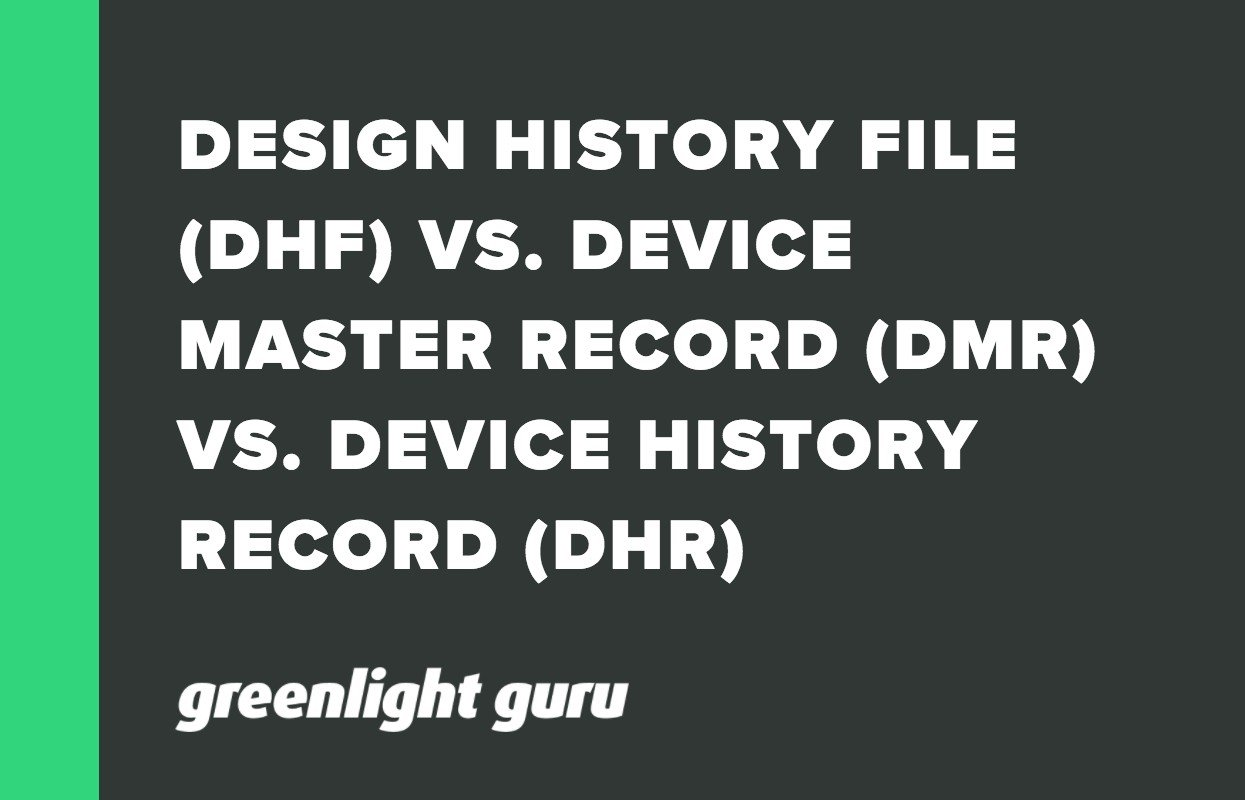 DESIGN HISTORY FILE (DHF) VS. DEVICE MASTER RECORD (DMR) VS. DEVICE HISTORY RECORD (DHR)_ UNDERSTANDING THE DIFFERENCES AND WHAT DOCUMENTS TO INCLUDE